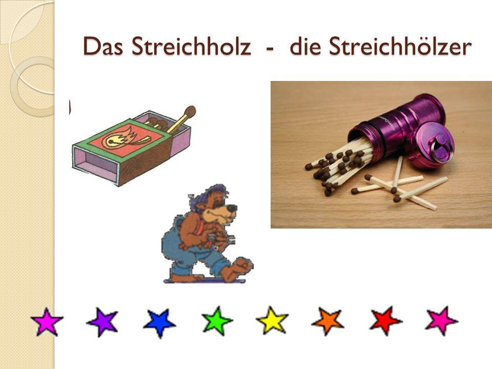 Das Streichholz - die Streichhölzer
