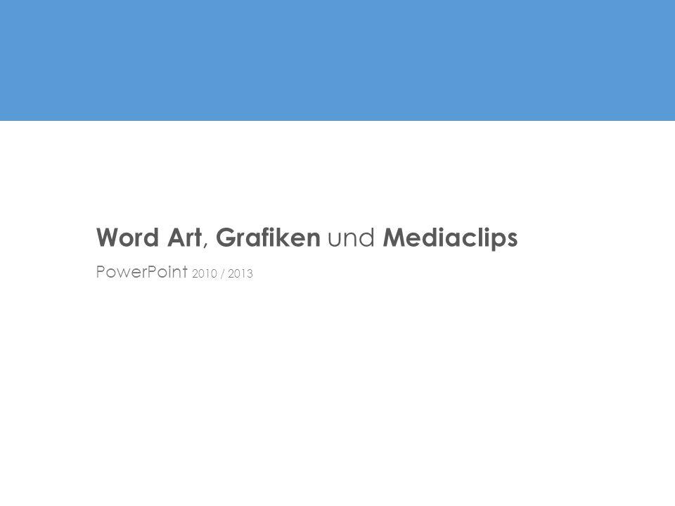 PowerPoint 2010 / 2013 Word Art, Grafiken und Mediaclips