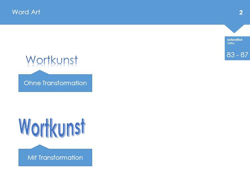 Lehrmittel Seite: Word Art 2 Mit Transformation Ohne Transformation 83 - 87