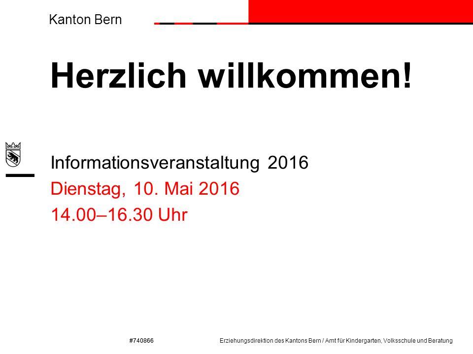 Kanton Bern #740866 Herzlich willkommen! Informationsveranstaltung 2016 Dienstag, 10. Mai 2016 14.00–16.30 Uhr Erziehungsdirektion des Kantons Bern /
