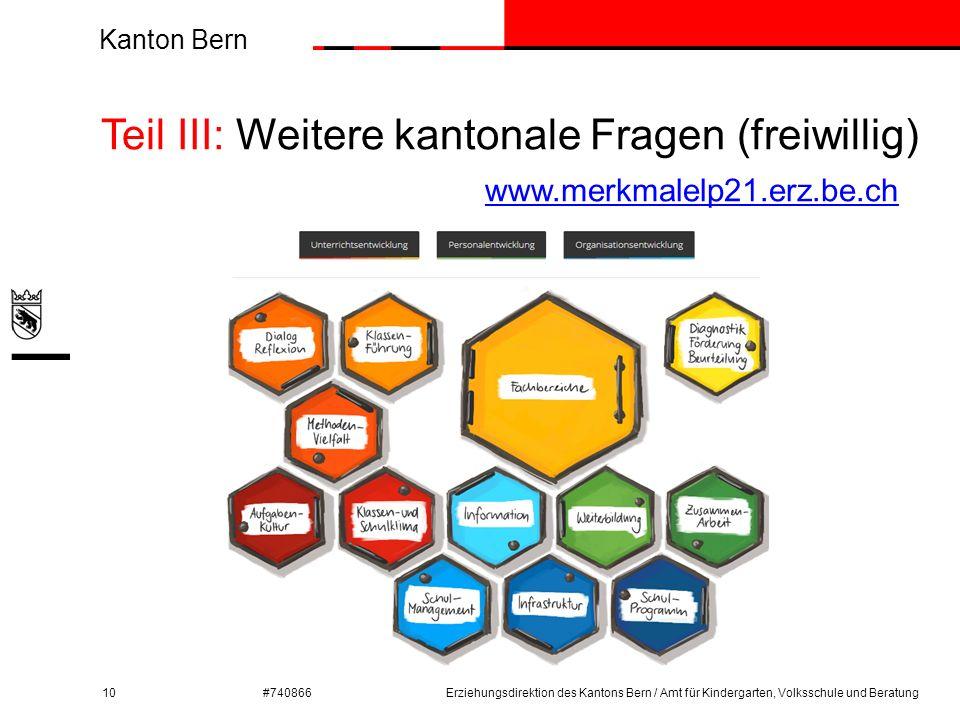 Kanton Bern #740866 Teil III: Weitere kantonale Fragen (freiwillig) www.merkmalelp21.erz.be.ch www.merkmalelp21.erz.be.ch 10Erziehungsdirektion des Ka