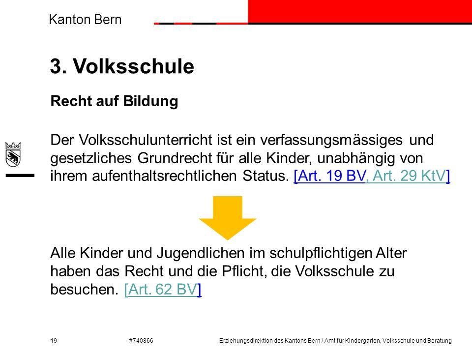 Kanton Bern #740866 3. Volksschule 19Erziehungsdirektion des Kantons Bern / Amt für Kindergarten, Volksschule und Beratung Recht auf Bildung Der Volks