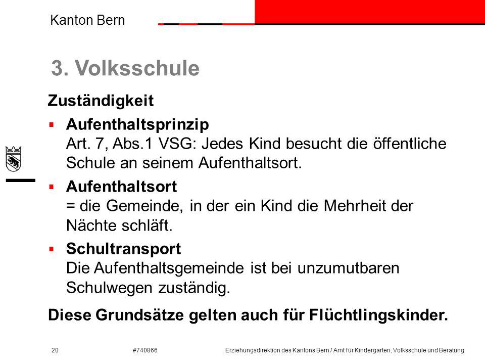Kanton Bern #740866 3. Volksschule 20 Zuständigkeit  Aufenthaltsprinzip Art. 7, Abs.1 VSG: Jedes Kind besucht die öffentliche Schule an seinem Aufent