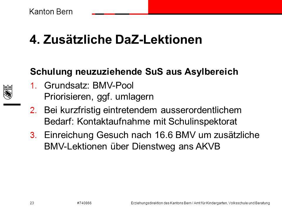 Kanton Bern #740866 4. Zusätzliche DaZ-Lektionen 23 Schulung neuzuziehende SuS aus Asylbereich 1. Grundsatz: BMV-Pool Priorisieren, ggf. umlagern 2. B