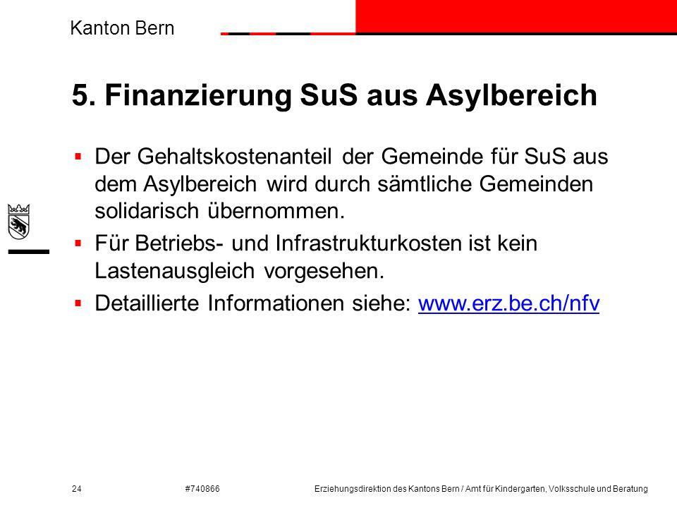 Kanton Bern #740866 5. Finanzierung SuS aus Asylbereich 24  Der Gehaltskostenanteil der Gemeinde für SuS aus dem Asylbereich wird durch sämtliche Gem