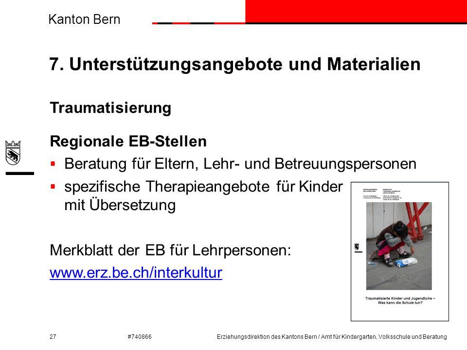 Kanton Bern #740866 7. Unterstützungsangebote und Materialien 27 Traumatisierung Regionale EB-Stellen  Beratung für Eltern, Lehr- und Betreuungsperso