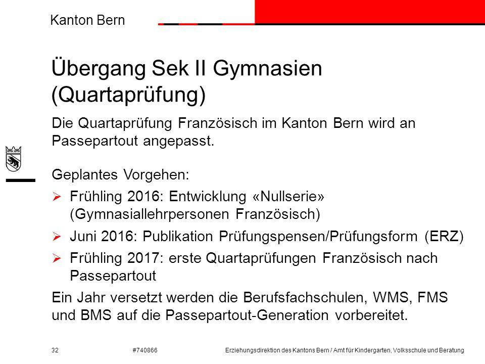 Kanton Bern #740866 Übergang Sek II Gymnasien (Quartaprüfung) 32 Die Quartaprüfung Französisch im Kanton Bern wird an Passepartout angepasst. Geplante