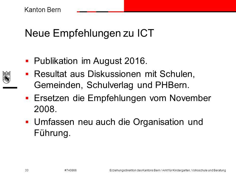 Kanton Bern #740866 Neue Empfehlungen zu ICT 33  Publikation im August 2016.  Resultat aus Diskussionen mit Schulen, Gemeinden, Schulverlag und PHBe
