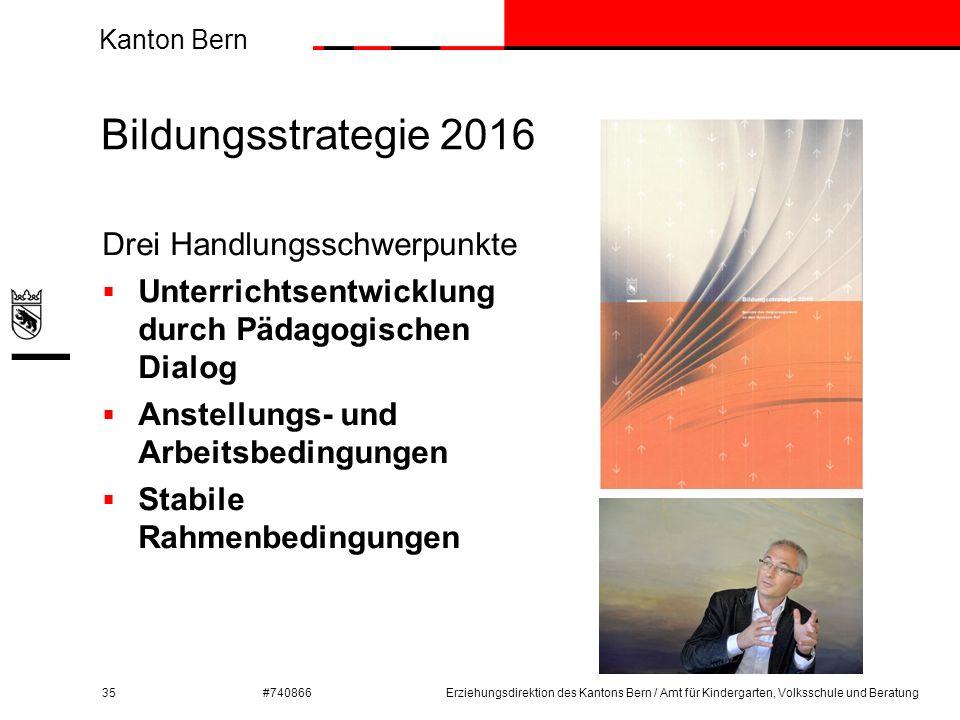 Kanton Bern #740866 Bildungsstrategie 2016 Drei Handlungsschwerpunkte  Unterrichtsentwicklung durch Pädagogischen Dialog  Anstellungs- und Arbeitsbe