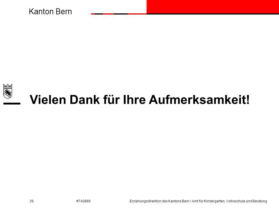Kanton Bern #740866 Vielen Dank für Ihre Aufmerksamkeit! 36Erziehungsdirektion des Kantons Bern / Amt für Kindergarten, Volksschule und Beratung