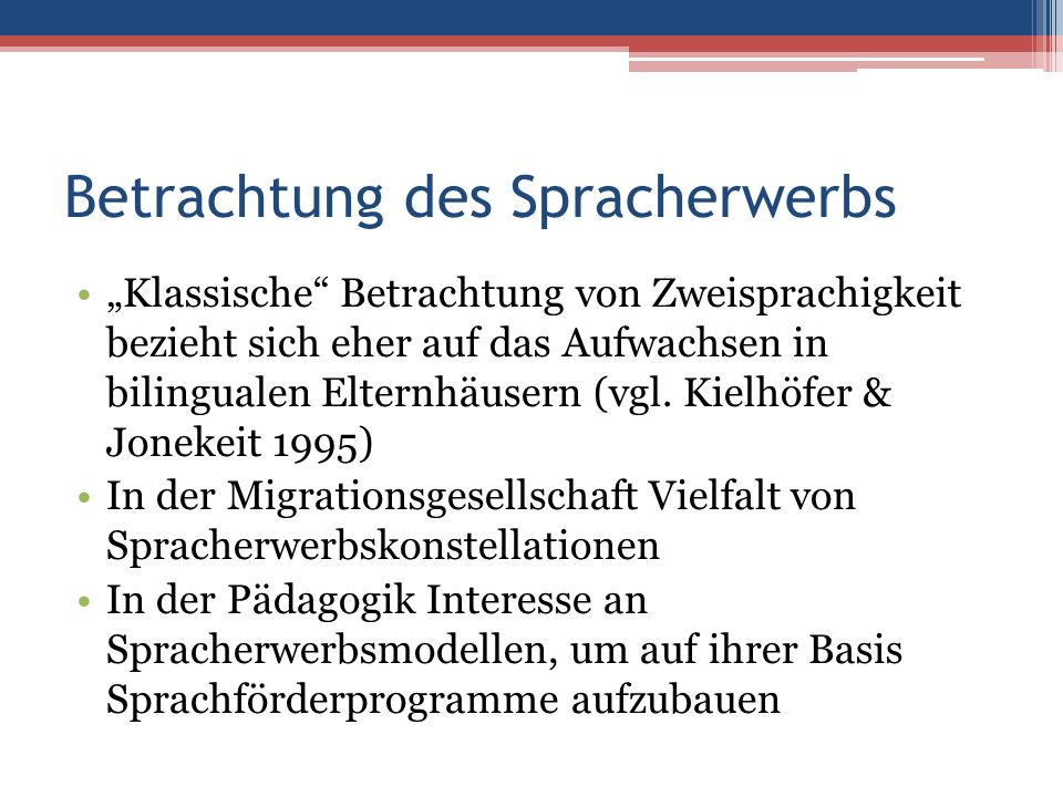 """Betrachtung des Spracherwerbs """"Klassische Betrachtung von Zweisprachigkeit bezieht sich eher auf das Aufwachsen in bilingualen Elternhäusern (vgl."""