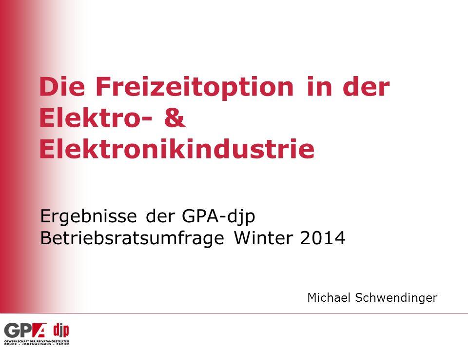 Die Freizeitoption in der Elektro- & Elektronikindustrie Ergebnisse der GPA-djp Betriebsratsumfrage Winter 2014 Michael Schwendinger