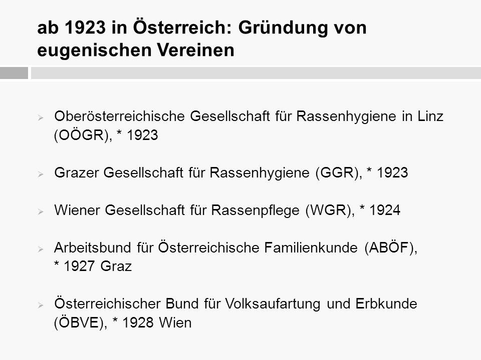 ab 1923 in Österreich: Gründung von eugenischen Vereinen  Oberösterreichische Gesellschaft für Rassenhygiene in Linz (OÖGR), * 1923  Grazer Gesellsc