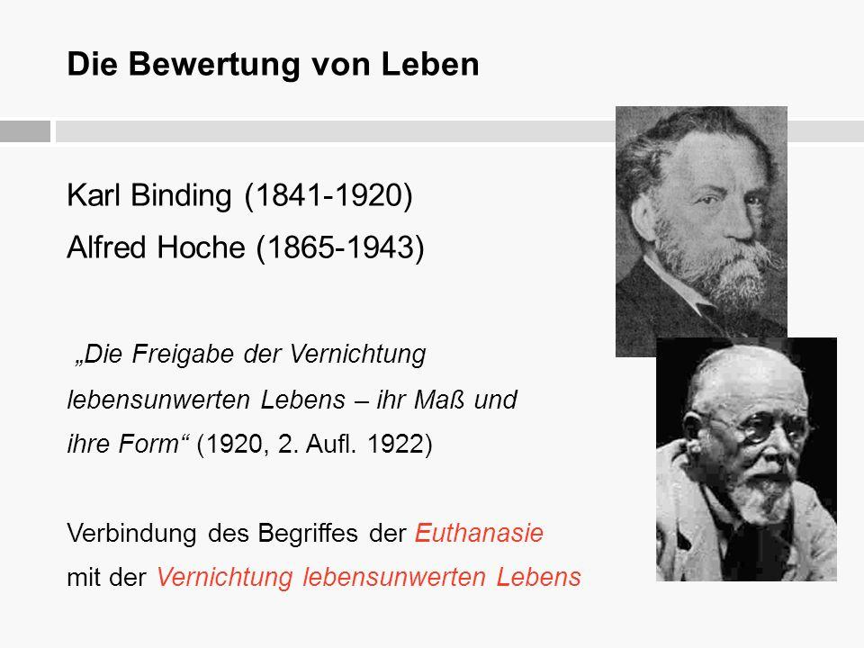 """Die Bewertung von Leben Karl Binding (1841-1920) Alfred Hoche (1865-1943) """"Die Freigabe der Vernichtung lebensunwerten Lebens – ihr Maß und ihre Form"""""""