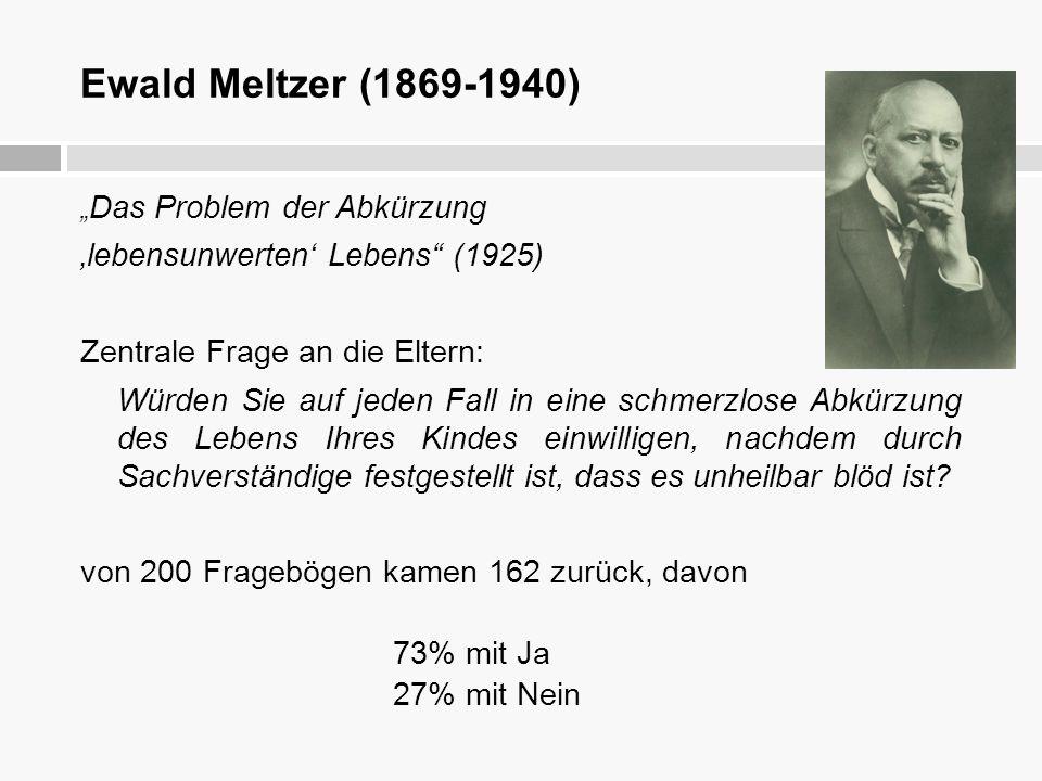 """Ewald Meltzer (1869-1940) """" Das Problem der Abkürzung 'lebensunwerten' Lebens"""" (1925) Zentrale Frage an die Eltern: Würden Sie auf jeden Fall in eine"""