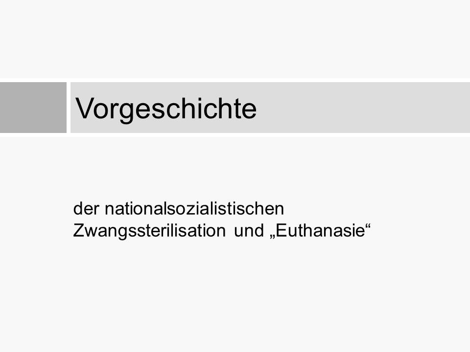 """der nationalsozialistischen Zwangssterilisation und """"Euthanasie"""" Vorgeschichte"""