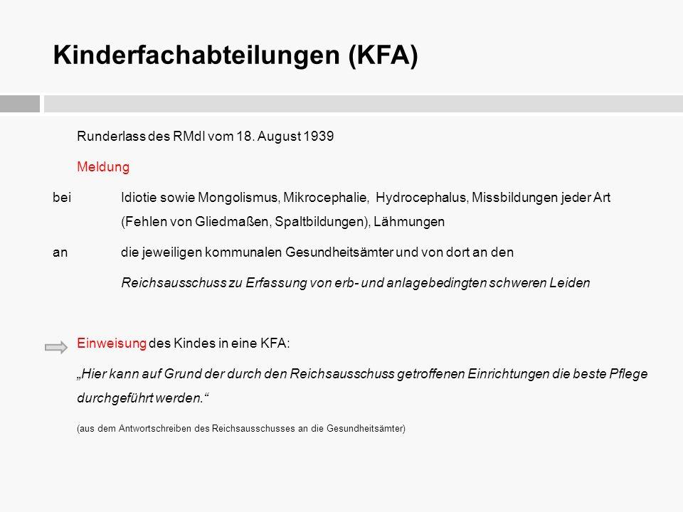 Kinderfachabteilungen (KFA) Runderlass des RMdI vom 18. August 1939 Meldung bei Idiotie sowie Mongolismus, Mikrocephalie, Hydrocephalus, Missbildungen
