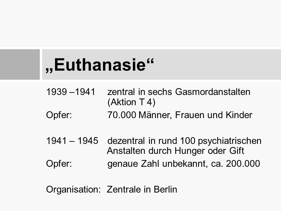 1939 –1941 zentral in sechs Gasmordanstalten (Aktion T 4) Opfer: 70.000 Männer, Frauen und Kinder 1941 – 1945 dezentral in rund 100 psychiatrischen An