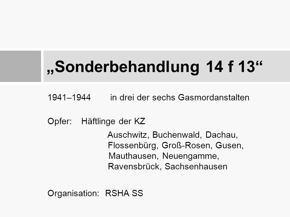 1941–1944 in drei der sechs Gasmordanstalten Opfer: Häftlinge der KZ Auschwitz, Buchenwald, Dachau, Flossenbürg, Groß-Rosen, Gusen, Mauthausen, Neueng
