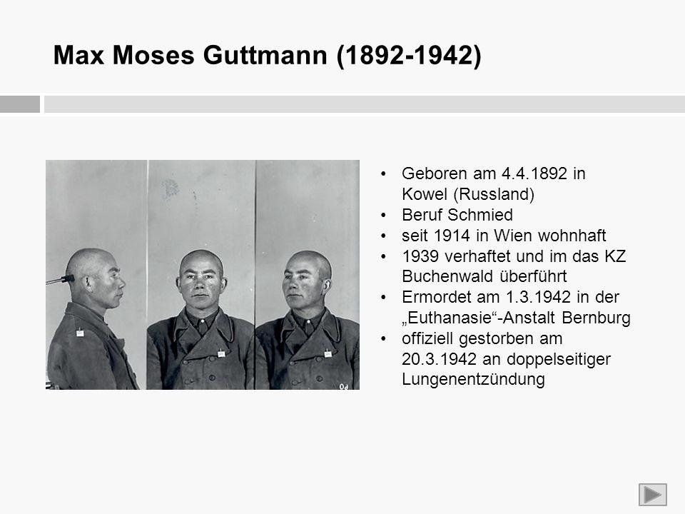 Max Moses Guttmann (1892-1942) Geboren am 4.4.1892 in Kowel (Russland) Beruf Schmied seit 1914 in Wien wohnhaft 1939 verhaftet und im das KZ Buchenwal