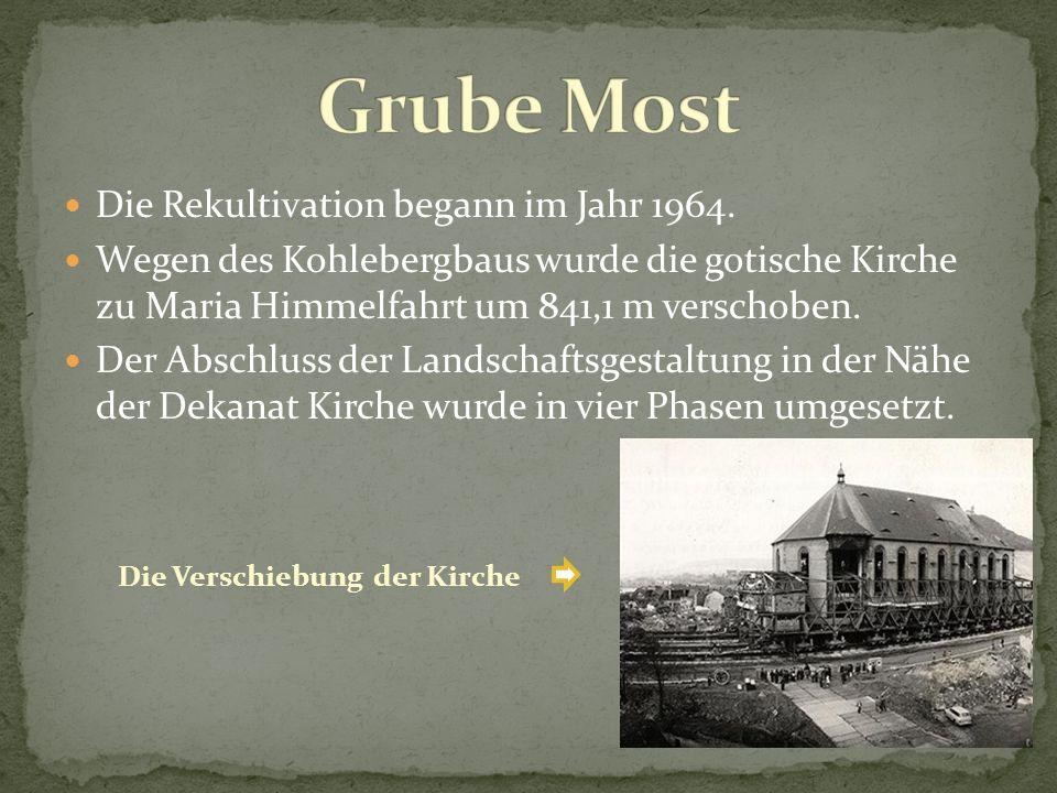 Die Rekultivation begann im Jahr 1964. Wegen des Kohlebergbaus wurde die gotische Kirche zu Maria Himmelfahrt um 841,1 m verschoben. Der Abschluss der