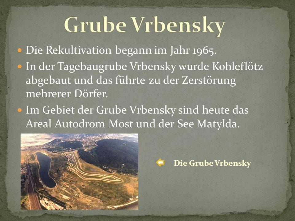 Die Rekultivation begann im Jahr 1965. In der Tagebaugrube Vrbensky wurde Kohleflötz abgebaut und das führte zu der Zerstörung mehrerer Dörfer. Im Geb