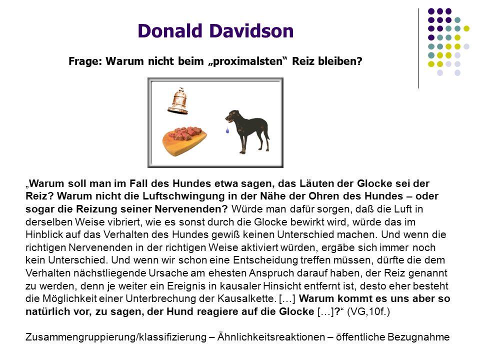 """Donald Davidson Frage: Warum nicht beim """"proximalsten"""" Reiz bleiben? """"Warum soll man im Fall des Hundes etwa sagen, das Läuten der Glocke sei der Reiz"""