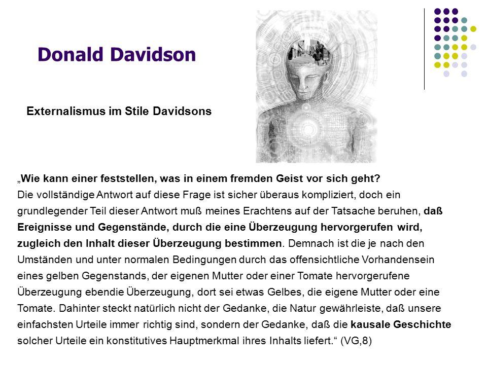 """Donald Davidson Externalismus im Stile Davidsons """"Wie kann einer feststellen, was in einem fremden Geist vor sich geht? Die vollständige Antwort auf d"""