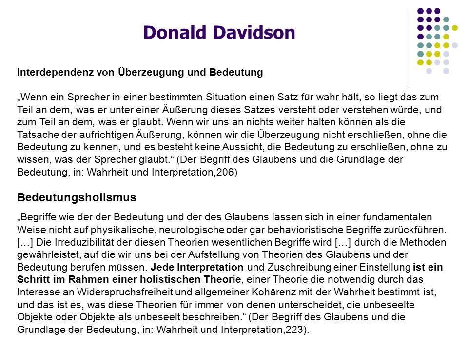 """Donald Davidson Interdependenz von Überzeugung und Bedeutung """"Wenn ein Sprecher in einer bestimmten Situation einen Satz für wahr hält, so liegt das z"""