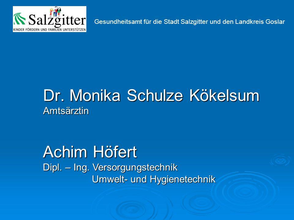 Gesundheitsamt für die Stadt Salzgitter und den Landkreis Goslar Dr. Monika Schulze Kökelsum Amtsärztin Achim Höfert Dipl. – Ing. Versorgungstechnik U