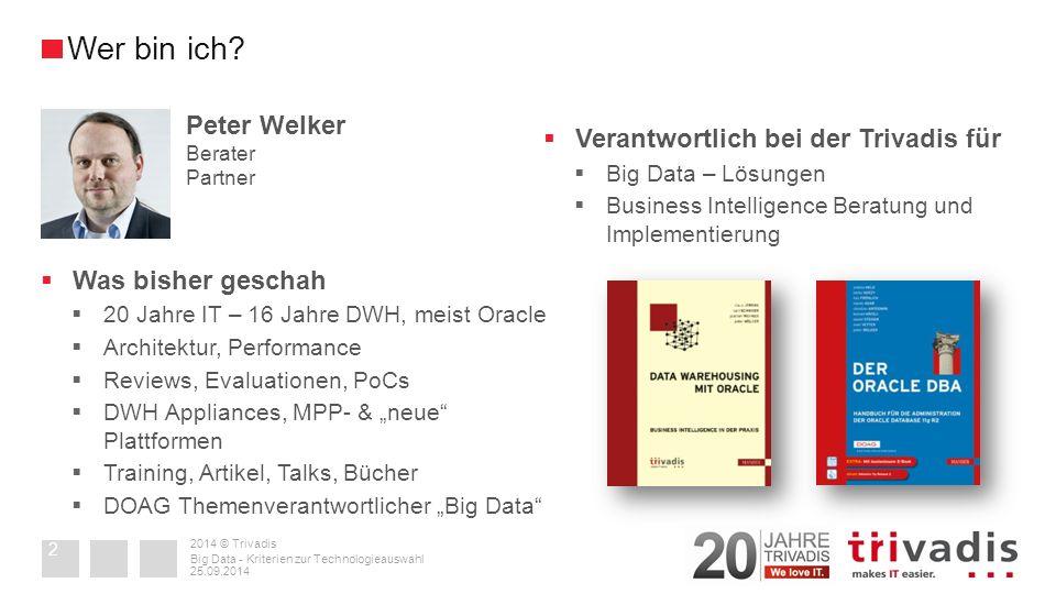 2014 © Trivadis AGENDA 25.09.2014 Big Data - Kriterien zur Technologieauswahl 3 Latenz Maturität Analytik Kosten Know-How Performance Big Data