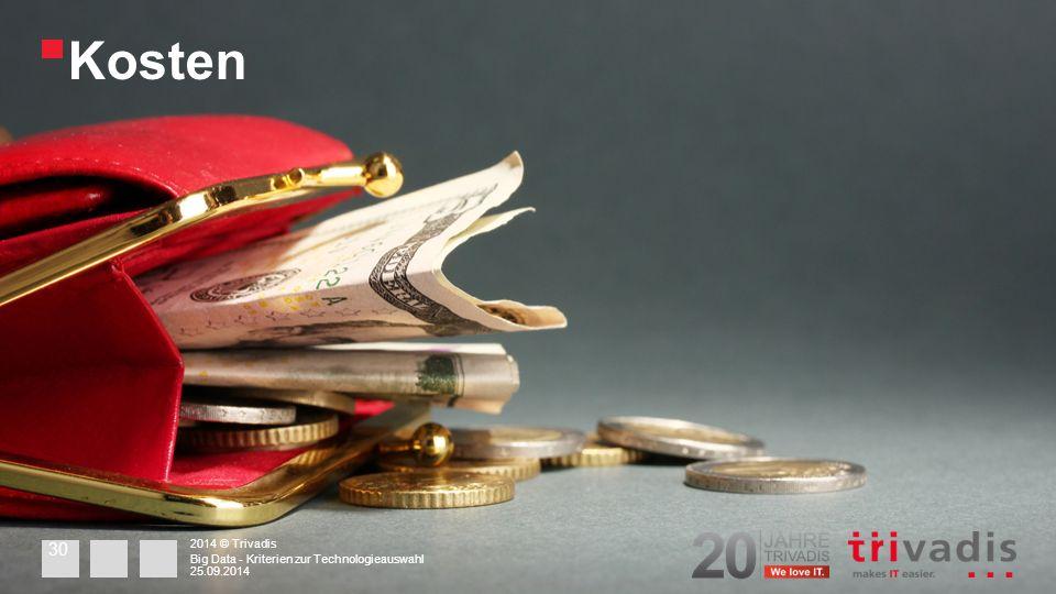 Kosten 2014 © Trivadis 25.09.2014 Big Data - Kriterien zur Technologieauswahl 30