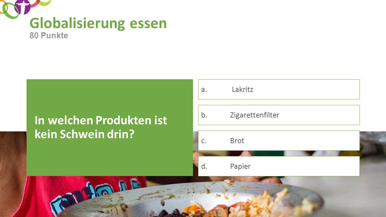 Globalisierung essen In welchen Produkten ist kein Schwein drin.