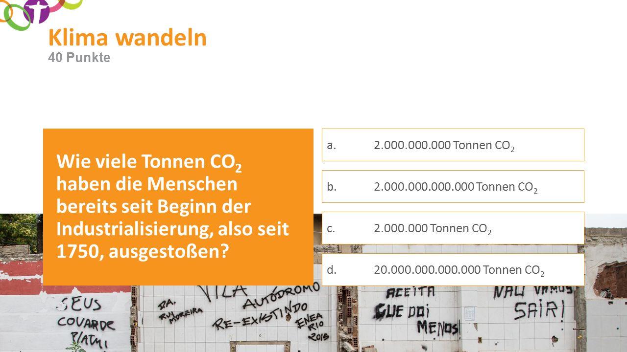 Klima wandeln Wie viele Tonnen CO 2 haben die Menschen bereits seit Beginn der Industrialisierung, also seit 1750, ausgestoßen.