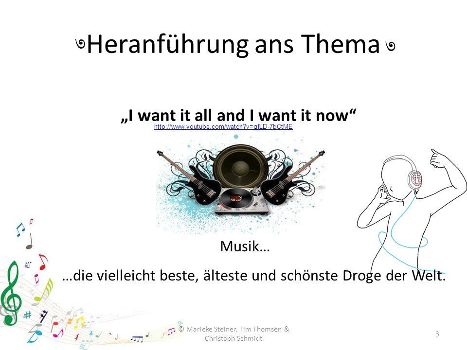 """Heranführung ans Thema 3 © Marieke Steiner, Tim Thomsen & Christoph Schmidt ৩ ৩ """"I want it all and I want it now"""" Musik… …die vielleicht beste, ältest"""