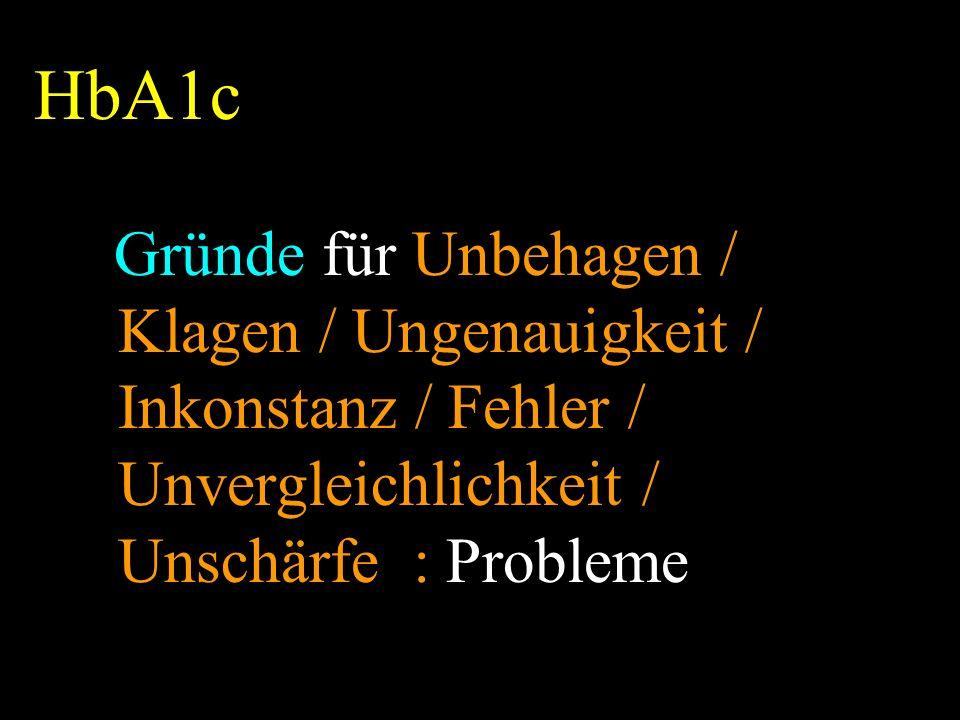 HbA1c Gründe für Unbehagen / Klagen / Ungenauigkeit / Inkonstanz / Fehler / Unvergleichlichkeit / Unschärfe : Probleme
