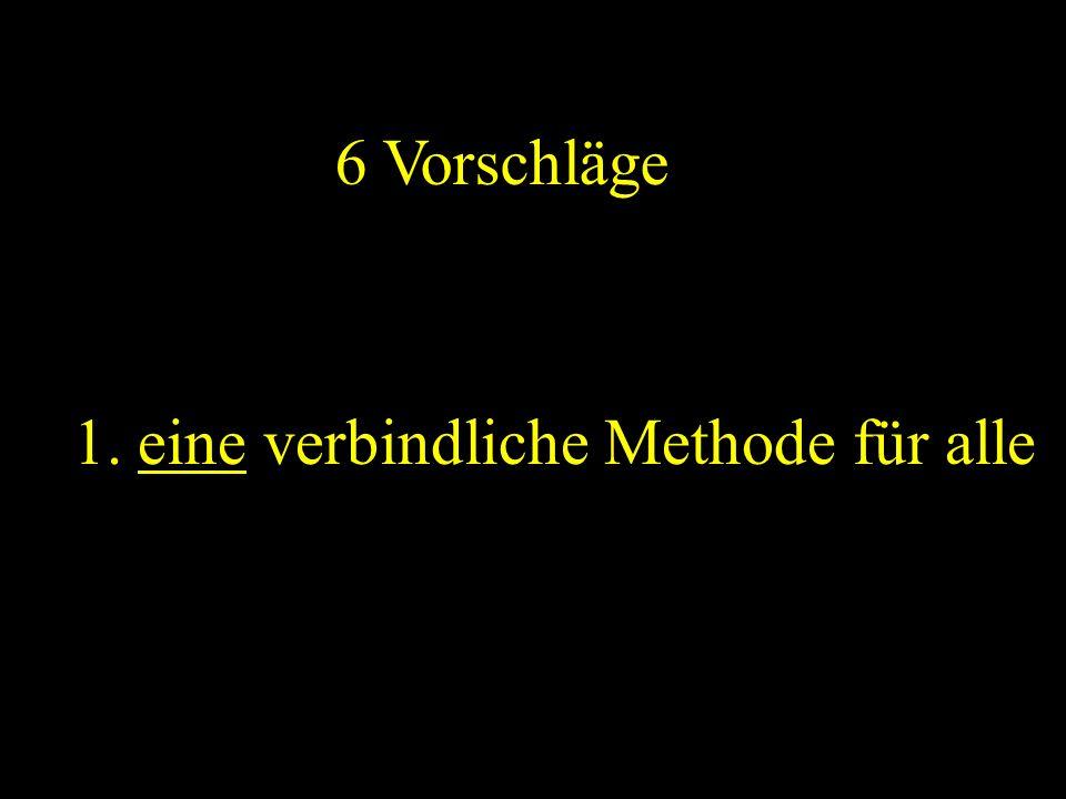 1. eine verbindliche Methode für alle 6 Vorschläge
