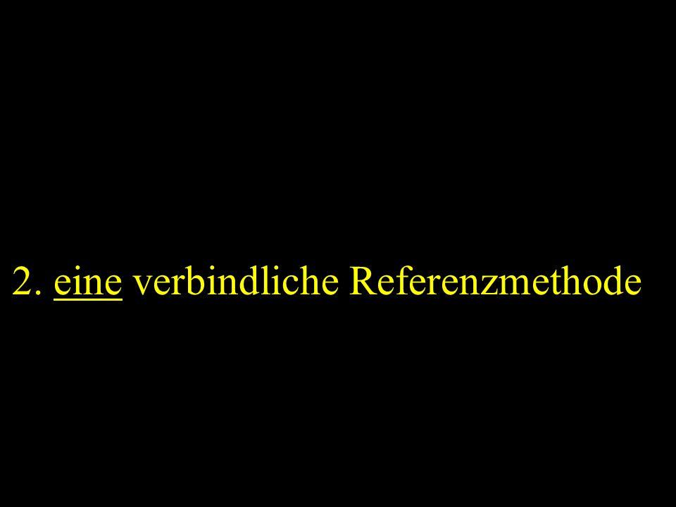 2. eine verbindliche Referenzmethode