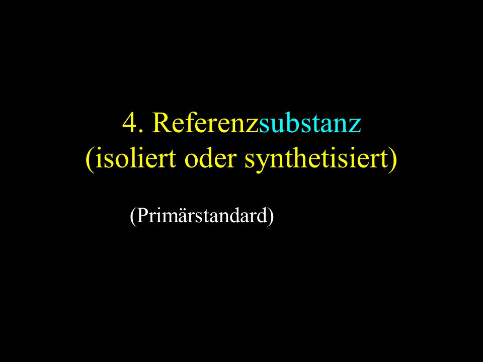 4. Referenzsubstanz (isoliert oder synthetisiert) (Primärstandard)