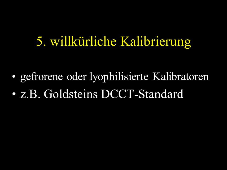 5. willkürliche Kalibrierung gefrorene oder lyophilisierte Kalibratoren z.B.