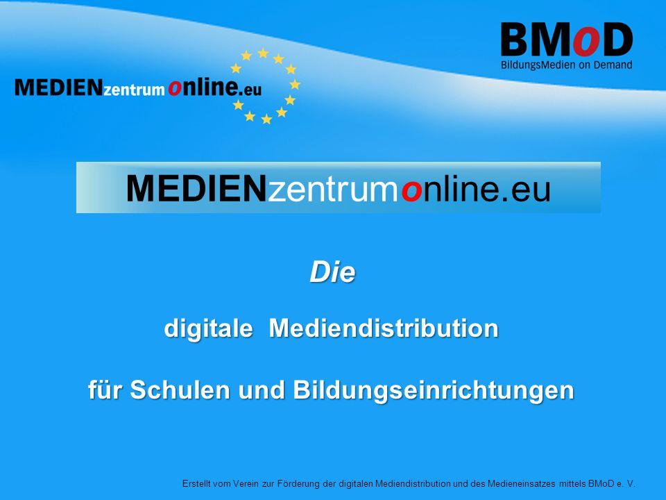 Die digitale Mediendistribution für Schulen und Bildungseinrichtungen Erstellt vom Verein zur Förderung der digitalen Mediendistribution und des Medieneinsatzes mittels BMoD e.