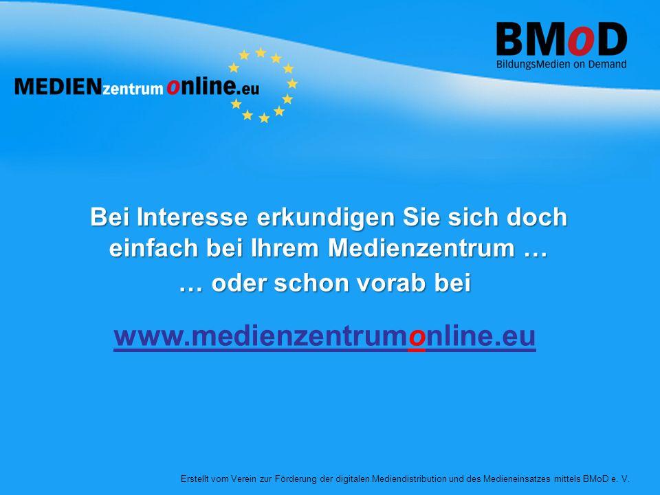 Bei Interesse erkundigen Sie sich doch einfach bei Ihrem Medienzentrum … Erstellt vom Verein zur Förderung der digitalen Mediendistribution und des Medieneinsatzes mittels BMoD e.