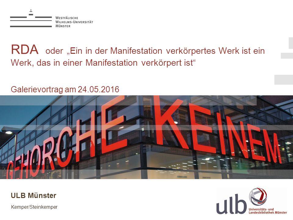 """Kemper/Steinkemper RDA oder """"Ein in der Manifestation verkörpertes Werk ist ein Werk, das in einer Manifestation verkörpert ist Galerievortrag am 24.05.2016 ULB Münster"""