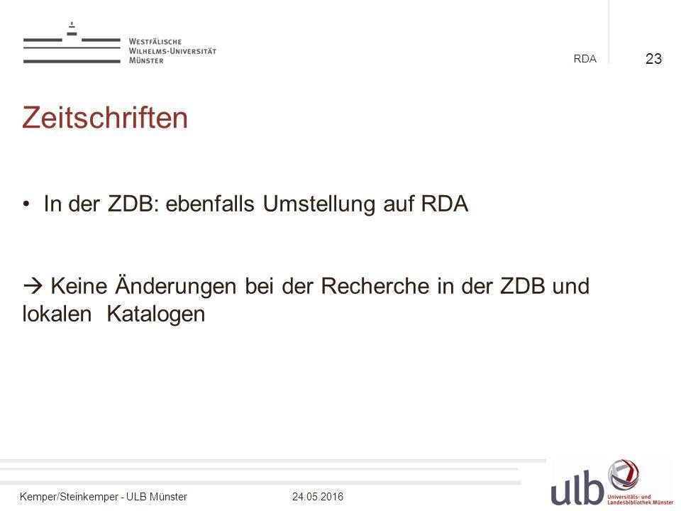 Kemper/Steinkemper - ULB Münster24.05.2016 RDA Zeitschriften In der ZDB: ebenfalls Umstellung auf RDA  Keine Änderungen bei der Recherche in der ZDB und lokalen Katalogen 23