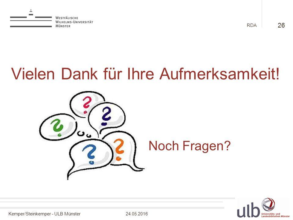 Kemper/Steinkemper - ULB Münster24.05.2016 RDA Vielen Dank für Ihre Aufmerksamkeit! Noch Fragen? 26