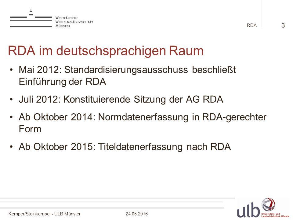 Kemper/Steinkemper - ULB Münster24.05.2016 RDA RDA im deutschsprachigen Raum Mai 2012: Standardisierungsausschuss beschließt Einführung der RDA Juli 2012: Konstituierende Sitzung der AG RDA Ab Oktober 2014: Normdatenerfassung in RDA-gerechter Form Ab Oktober 2015: Titeldatenerfassung nach RDA 3