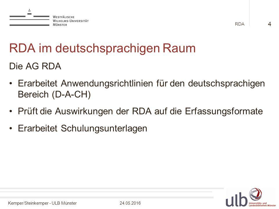 Kemper/Steinkemper - ULB Münster24.05.2016 RDA RDA im deutschsprachigen Raum Die AG RDA Erarbeitet Anwendungsrichtlinien für den deutschsprachigen Bereich (D-A-CH) Prüft die Auswirkungen der RDA auf die Erfassungsformate Erarbeitet Schulungsunterlagen 4
