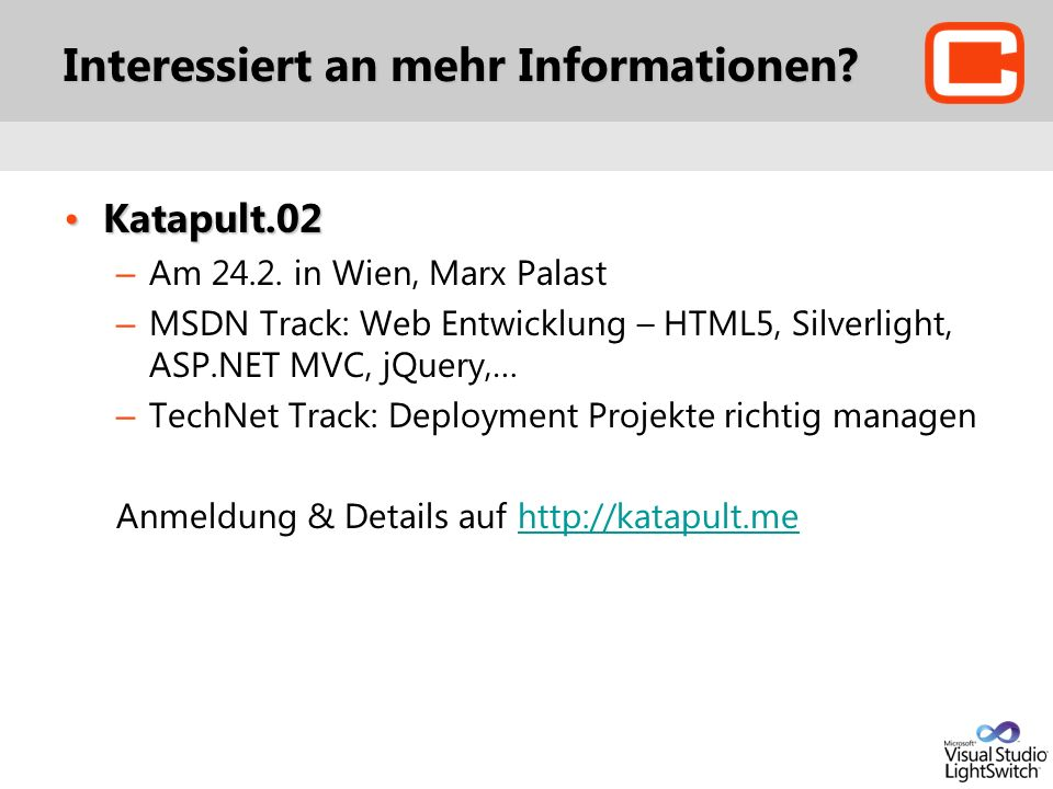 Interessiert an mehr Informationen? Katapult.02Katapult.02 – Am 24.2. in Wien, Marx Palast – MSDN Track: Web Entwicklung – HTML5, Silverlight, ASP.NET