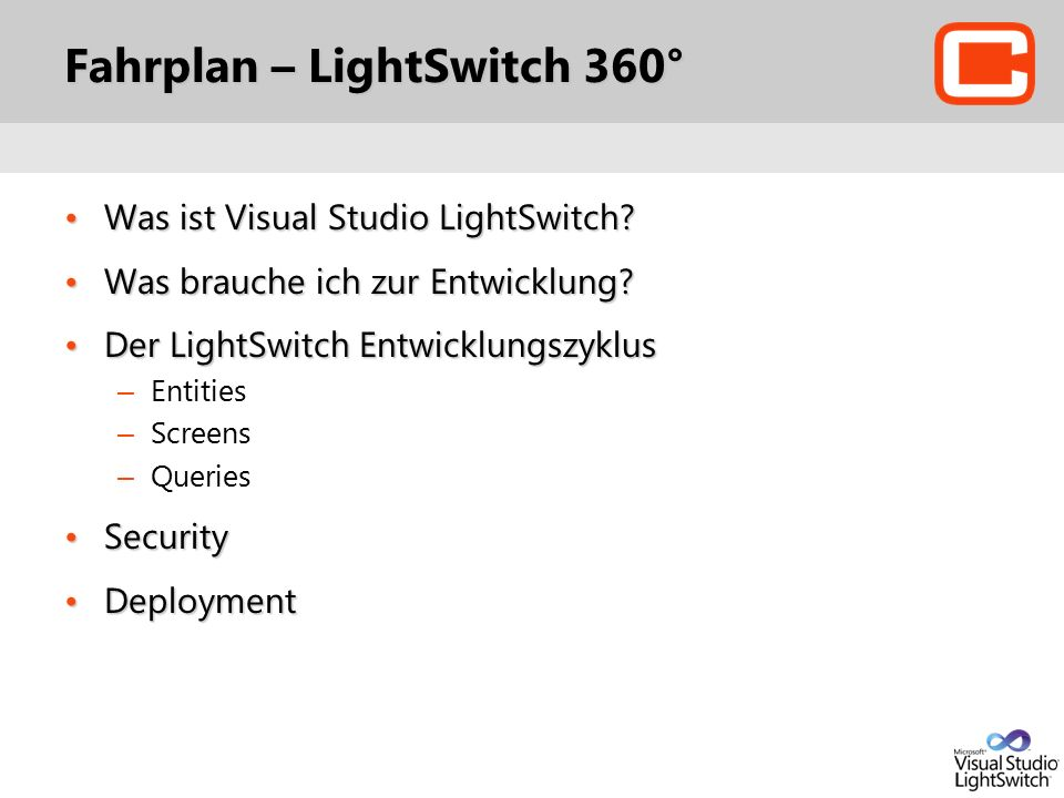 Fahrplan – LightSwitch 360° Was ist Visual Studio LightSwitch Was ist Visual Studio LightSwitch.