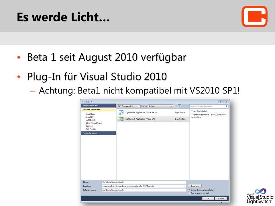 Es werde Licht… Beta 1 seit August 2010 verfügbarBeta 1 seit August 2010 verfügbar Plug-In für Visual Studio 2010Plug-In für Visual Studio 2010 – Achtung: Beta1 nicht kompatibel mit VS2010 SP1!